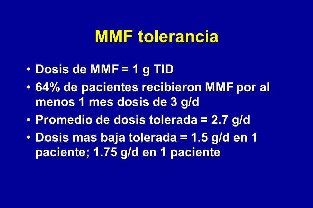MMF tolerancia Dosis de MMF = 1 g TID