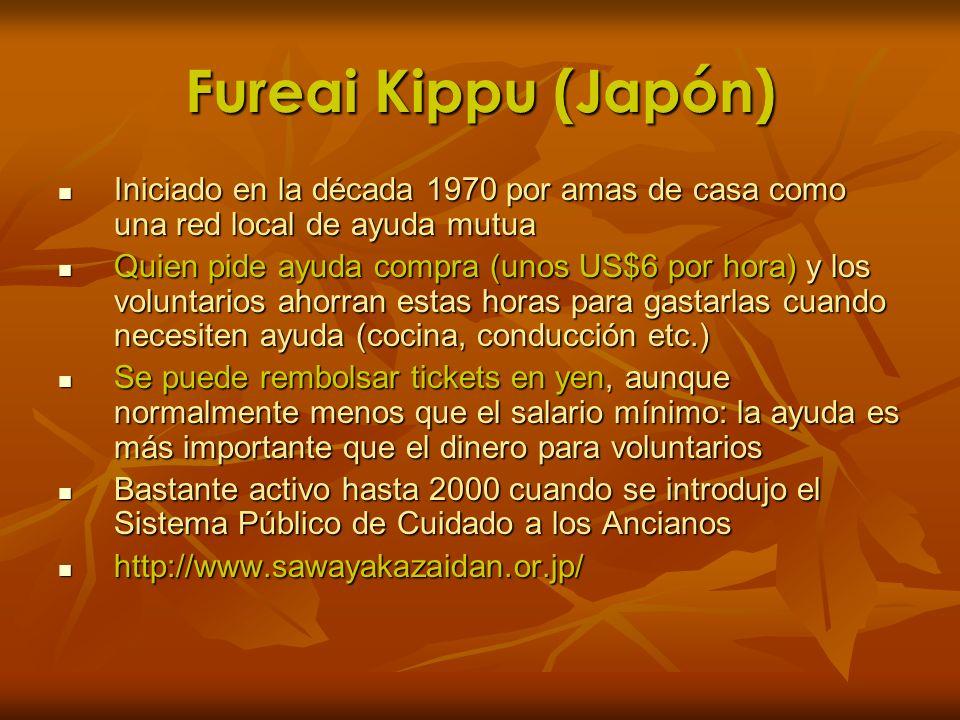 Fureai Kippu (Japón)Iniciado en la década 1970 por amas de casa como una red local de ayuda mutua.