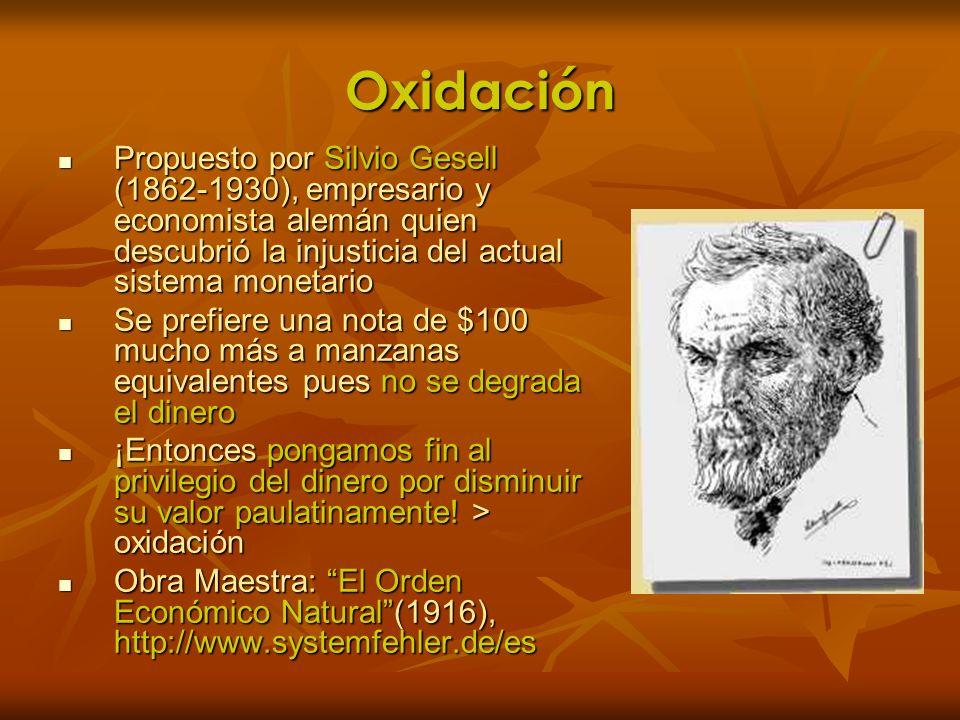 OxidaciónPropuesto por Silvio Gesell (1862-1930), empresario y economista alemán quien descubrió la injusticia del actual sistema monetario.