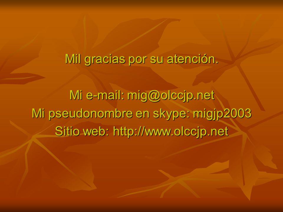 Mil gracias por su atención. Mi e-mail: mig@olccjp.net