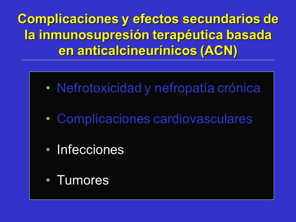 Complicaciones y efectos secundarios de la inmunosupresión terapéutica basada en anticalcineurínicos (ACN)