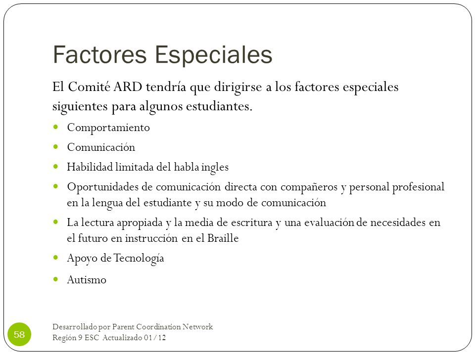 Factores Especiales El Comité ARD tendría que dirigirse a los factores especiales siguientes para algunos estudiantes.