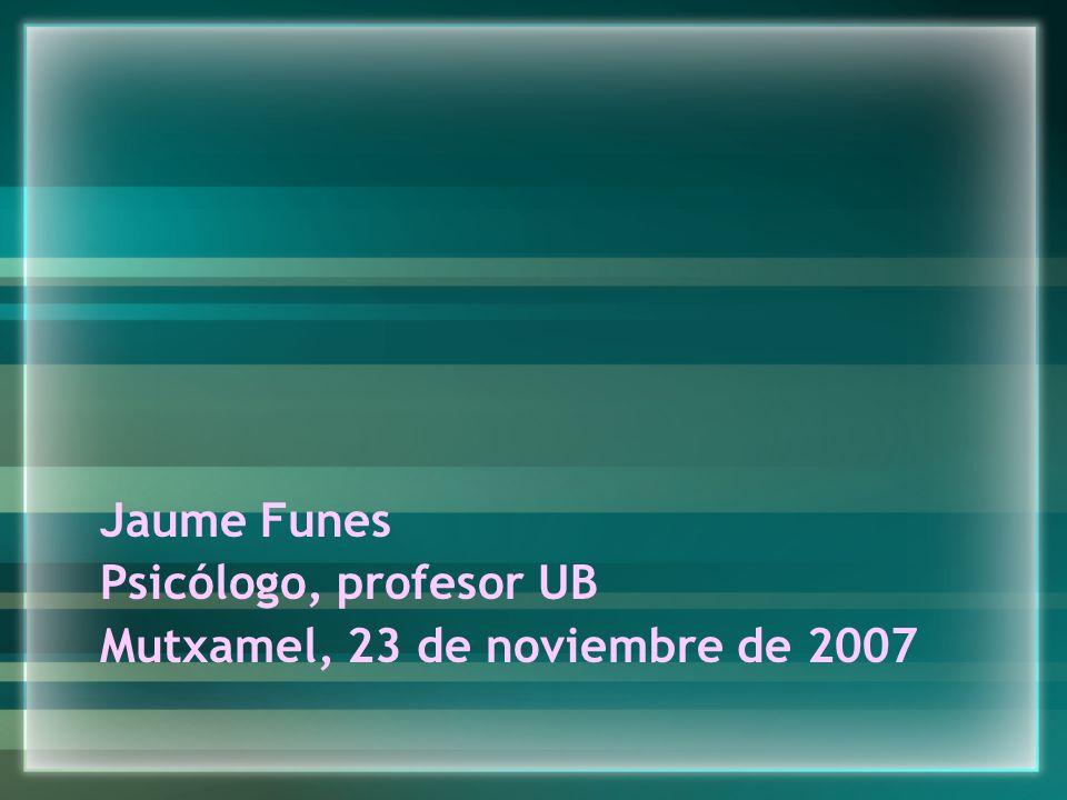 Jaume Funes Psicólogo, profesor UB Mutxamel, 23 de noviembre de 2007