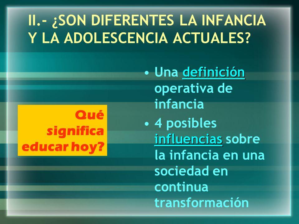 II.- ¿SON DIFERENTES LA INFANCIA Y LA ADOLESCENCIA ACTUALES