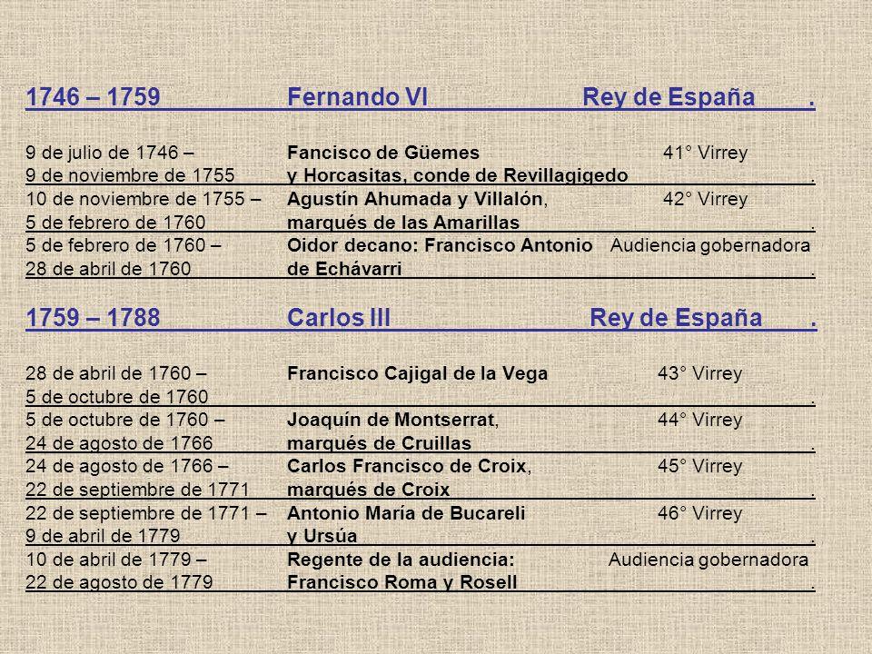 1746 – 1759. Fernando VI. Rey de España. 9 de julio de 1746 –