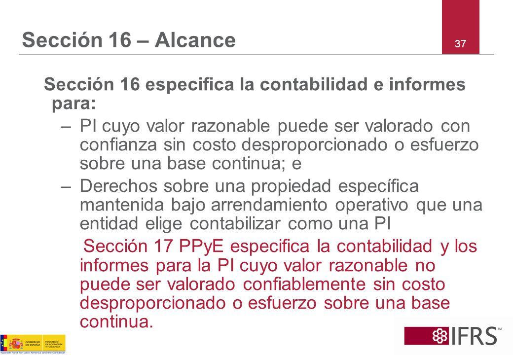 Sección 16 – Alcance 37. Sección 16 especifica la contabilidad e informes para: