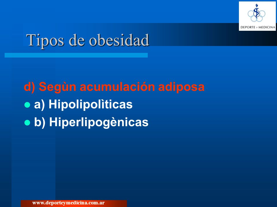 Tipos de obesidad d) Segùn acumulación adiposa a) Hipolipolìticas