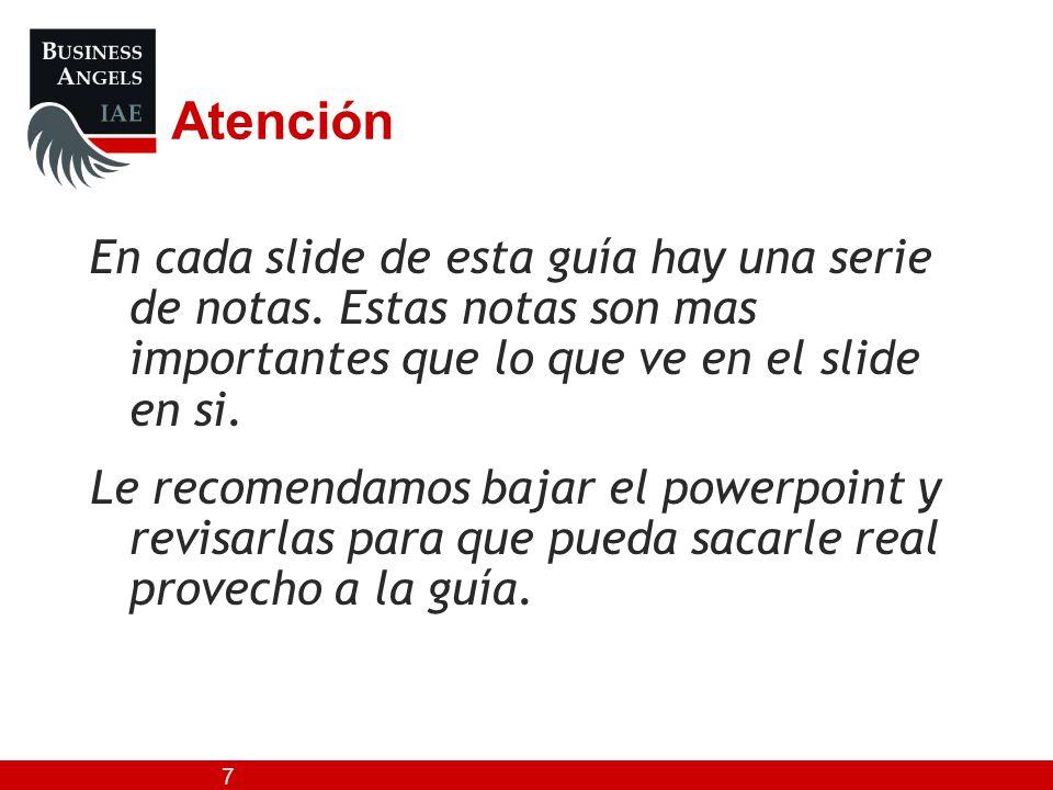 Atención En cada slide de esta guía hay una serie de notas. Estas notas son mas importantes que lo que ve en el slide en si.