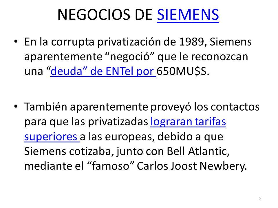 NEGOCIOS DE SIEMENS En la corrupta privatización de 1989, Siemens aparentemente negoció que le reconozcan una deuda de ENTel por 650MU$S.