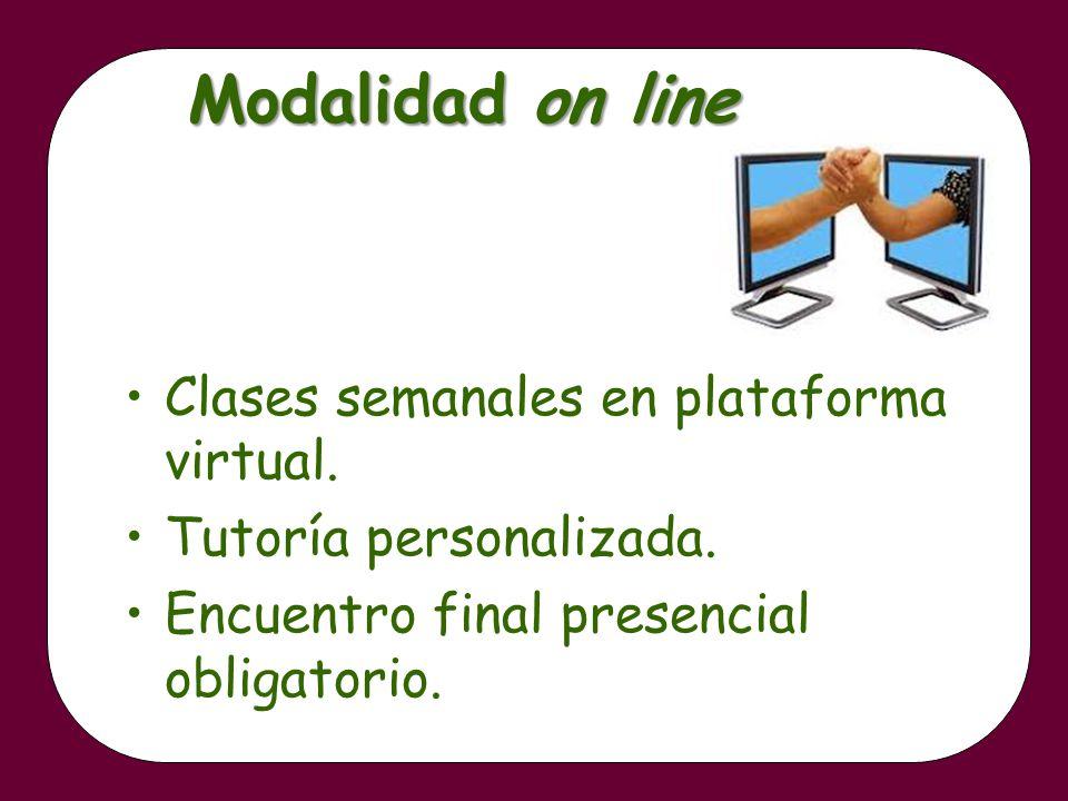 Modalidad on line Clases semanales en plataforma virtual.