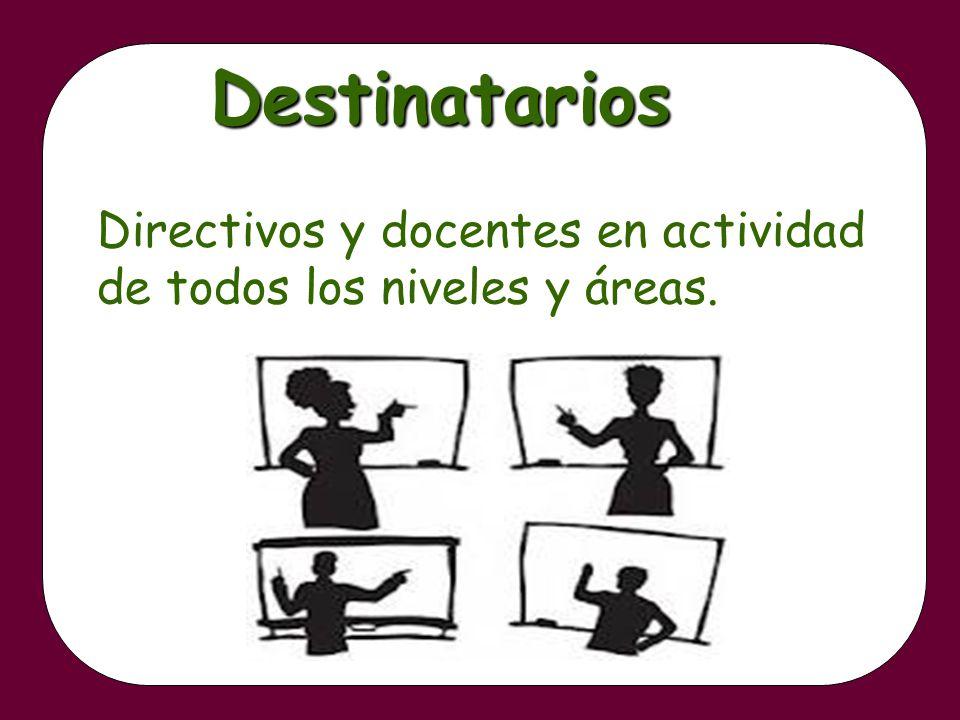 Directivos y docentes en actividad de todos los niveles y áreas.