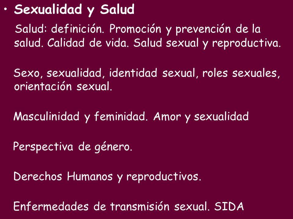 Sexualidad y Salud Salud: definición. Promoción y prevención de la salud. Calidad de vida. Salud sexual y reproductiva.