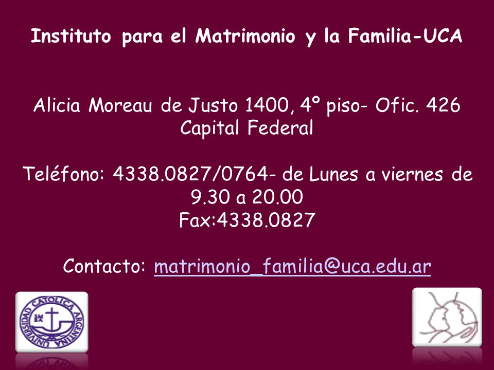 Instituto para el Matrimonio y la Familia-UCA Alicia Moreau de Justo 1400, 4º piso- Ofic.
