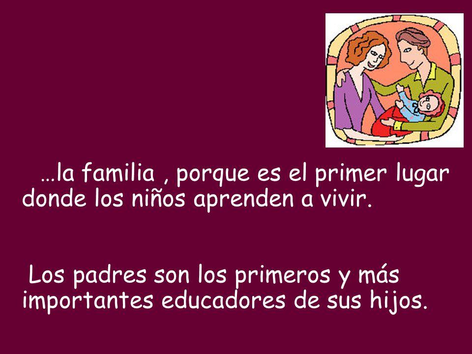 Los padres son los primeros y más importantes educadores de sus hijos.