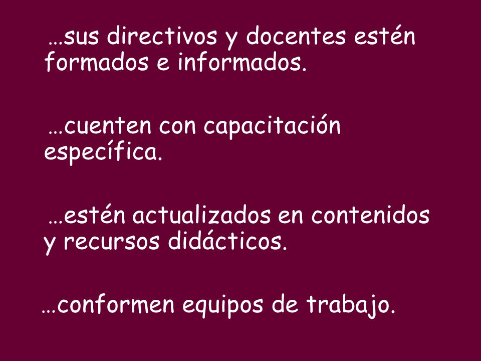 …sus directivos y docentes estén formados e informados.