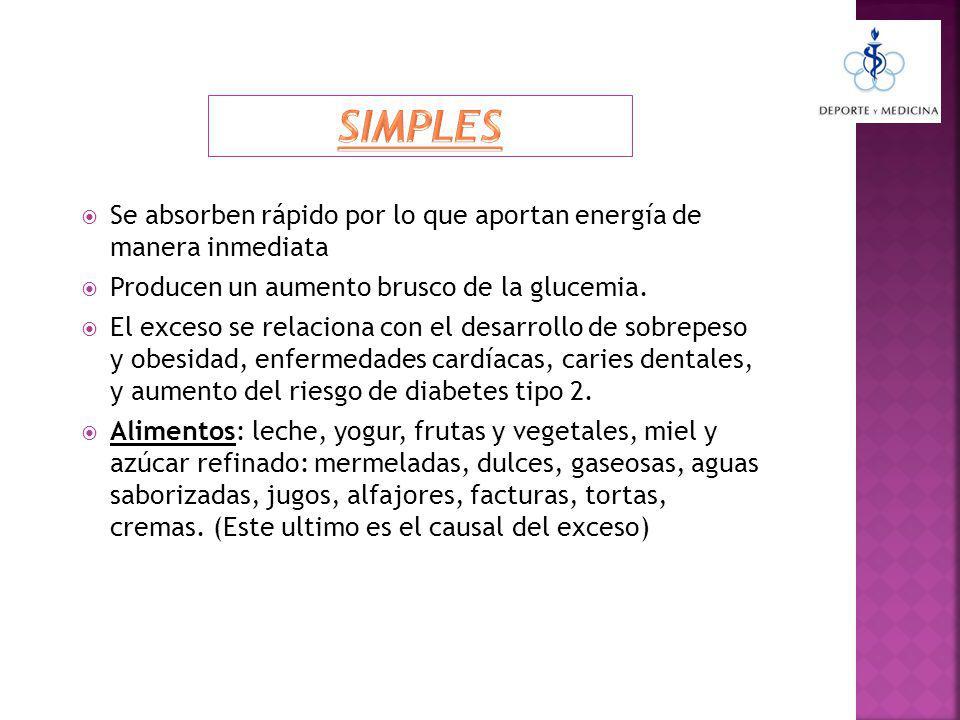 SIMPLES Se absorben rápido por lo que aportan energía de manera inmediata. Producen un aumento brusco de la glucemia.