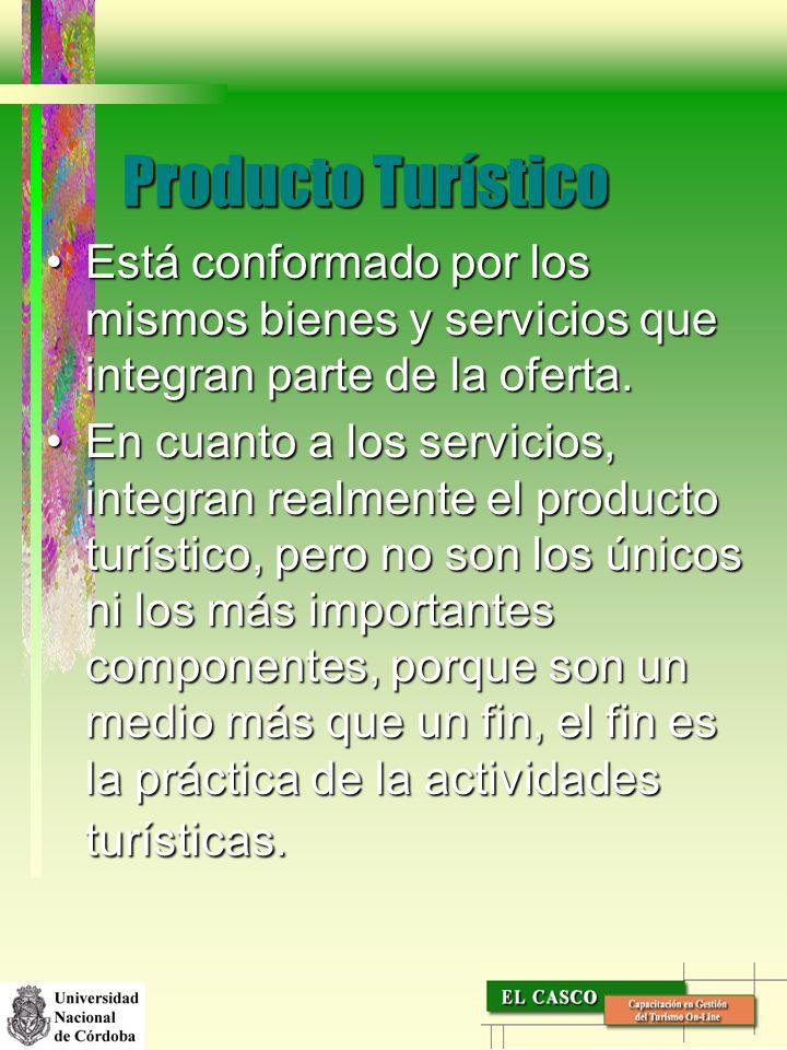 Producto Turístico Está conformado por los mismos bienes y servicios que integran parte de la oferta.