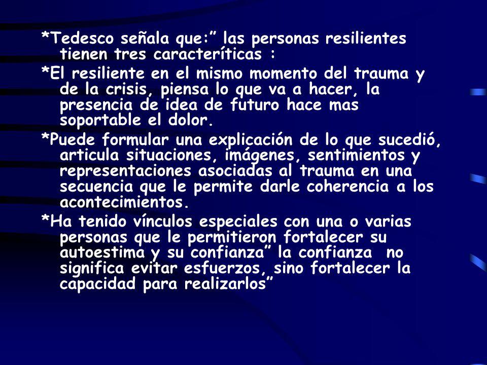 *Tedesco señala que: las personas resilientes tienen tres caracteríticas :