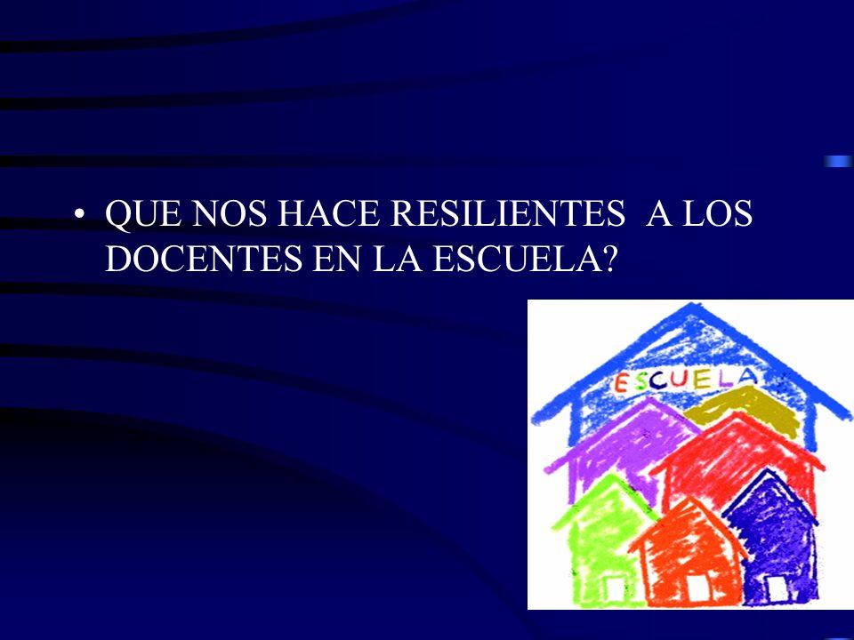QUE NOS HACE RESILIENTES A LOS DOCENTES EN LA ESCUELA