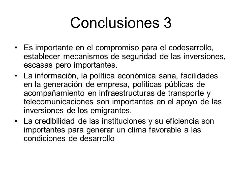 Conclusiones 3 Es importante en el compromiso para el codesarrollo, establecer mecanismos de seguridad de las inversiones, escasas pero importantes.