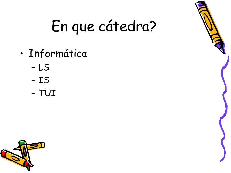 En que cátedra Informática LS IS TUI