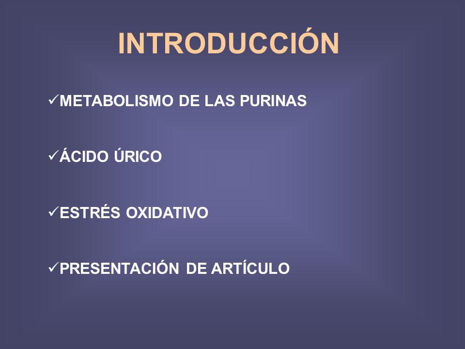 INTRODUCCIÓN METABOLISMO DE LAS PURINAS ÁCIDO ÚRICO ESTRÉS OXIDATIVO
