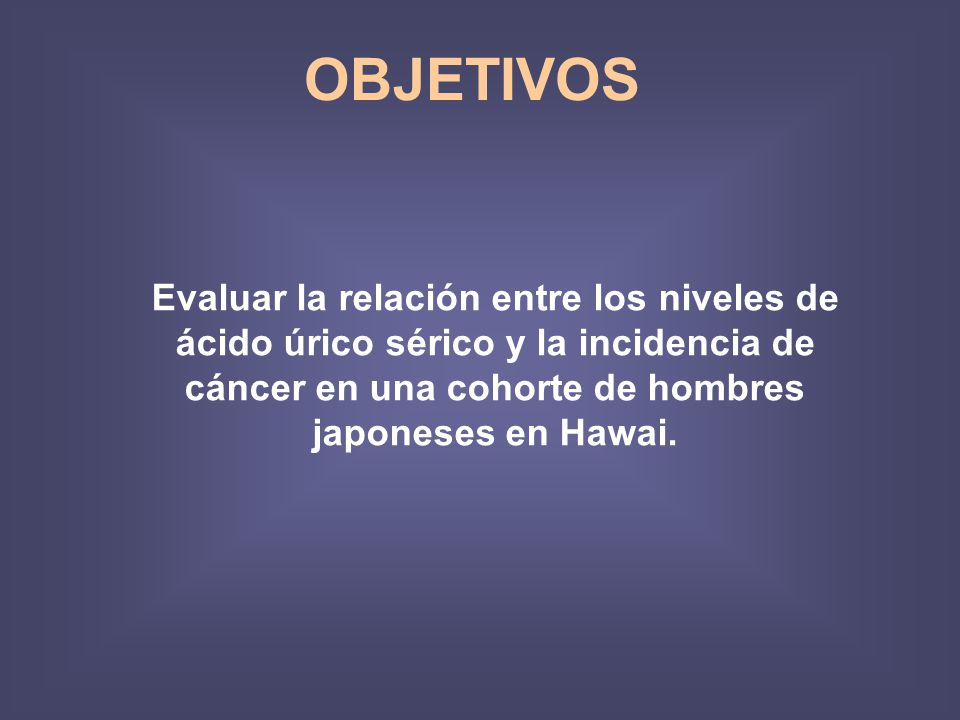 OBJETIVOS Evaluar la relación entre los niveles de ácido úrico sérico y la incidencia de cáncer en una cohorte de hombres japoneses en Hawai.