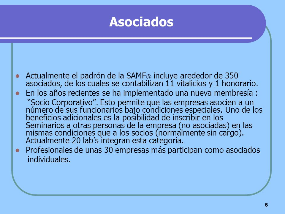 Asociados Actualmente el padrón de la SAMF® incluye arededor de 350 asociados, de los cuales se contabilizan 11 vitalicios y 1 honorario.