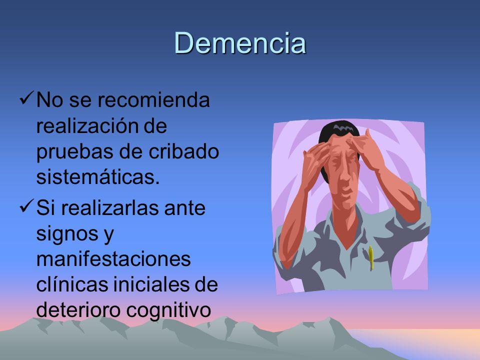 Demencia No se recomienda realización de pruebas de cribado sistemáticas.