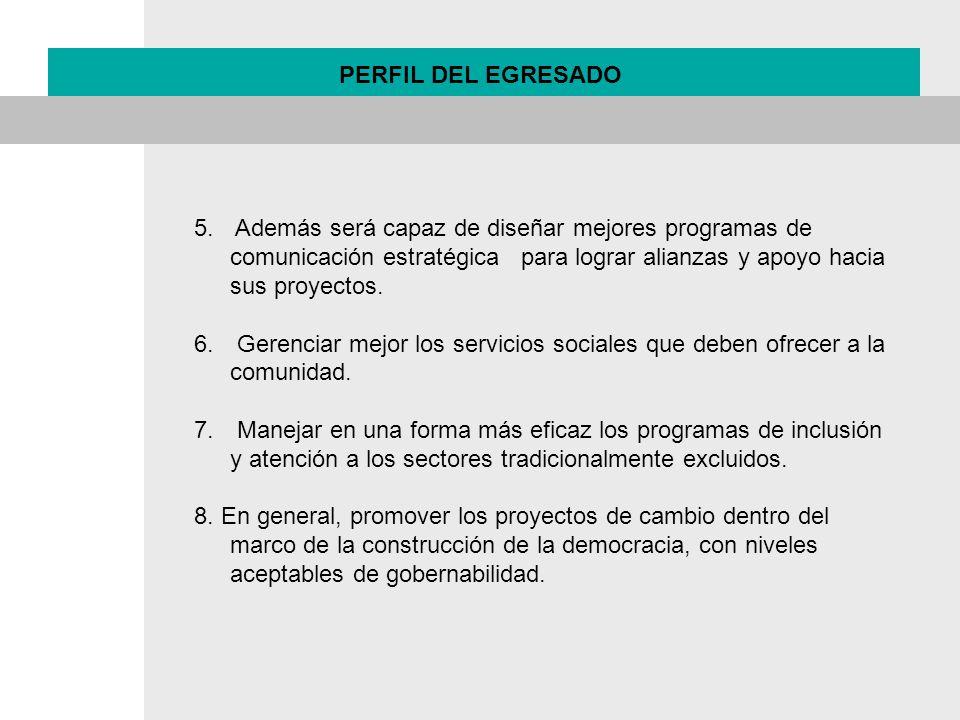PERFIL DEL EGRESADO Además será capaz de diseñar mejores programas de comunicación estratégica para lograr alianzas y apoyo hacia sus proyectos.