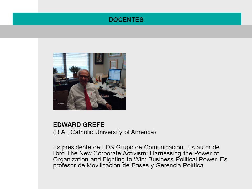 DOCENTES EDWARD GREFE. (B.A., Catholic University of America)