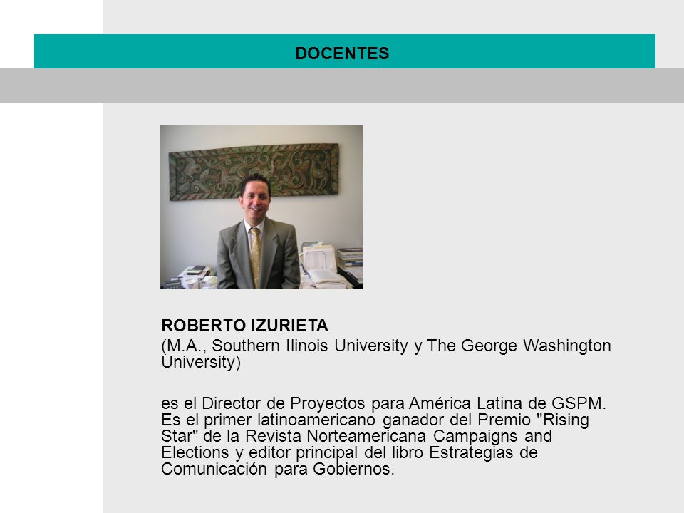 DOCENTES ROBERTO IZURIETA. (M.A., Southern Ilinois University y The George Washington University)