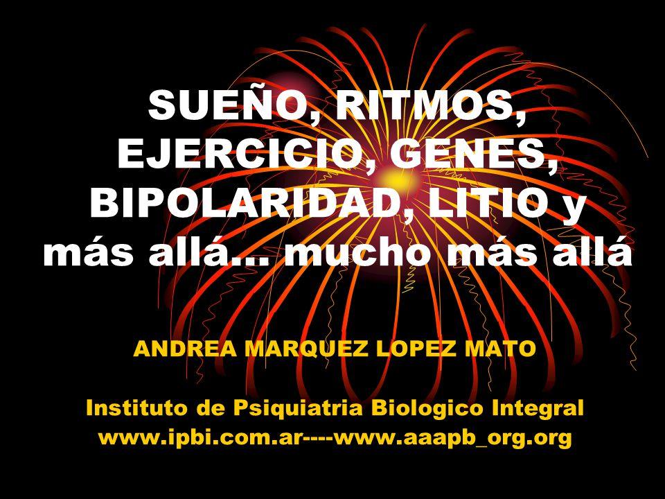 SUEÑO, RITMOS, EJERCICIO, GENES, BIPOLARIDAD, LITIO y más allá