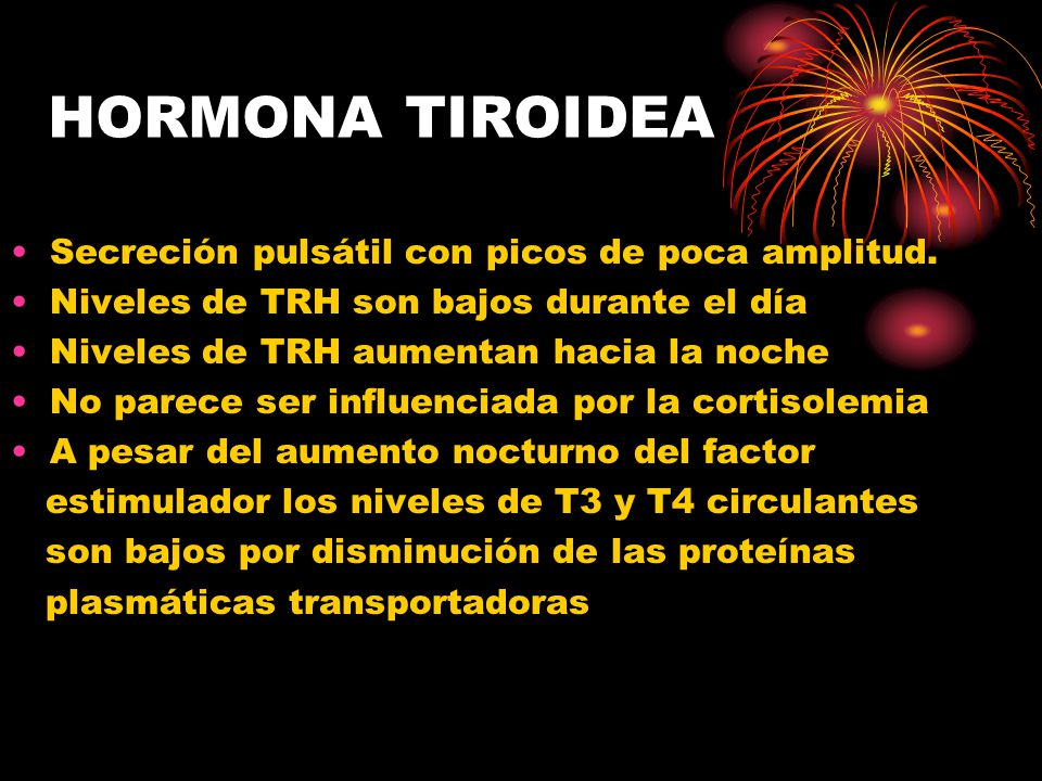 HORMONA TIROIDEA Secreción pulsátil con picos de poca amplitud.