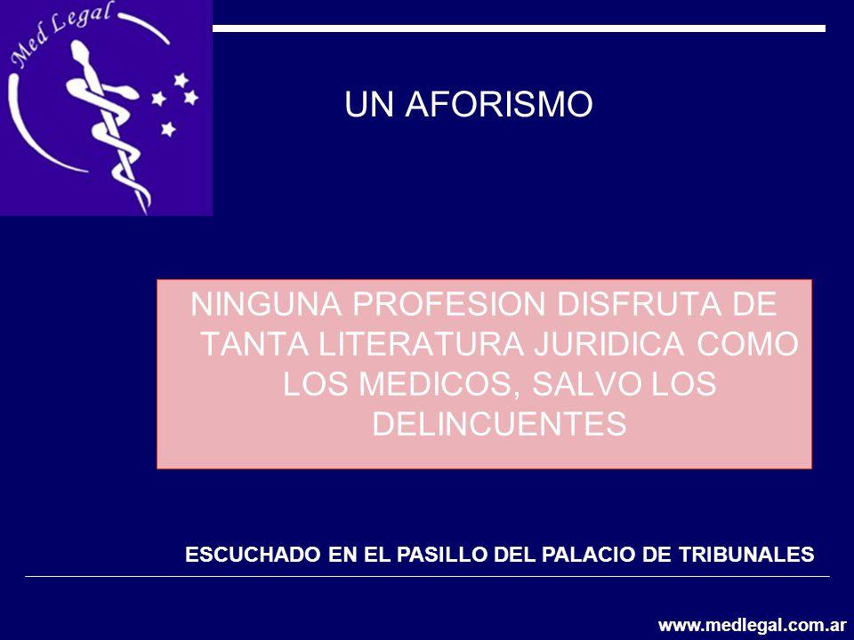 UN AFORISMO NINGUNA PROFESION DISFRUTA DE TANTA LITERATURA JURIDICA COMO LOS MEDICOS, SALVO LOS DELINCUENTES.