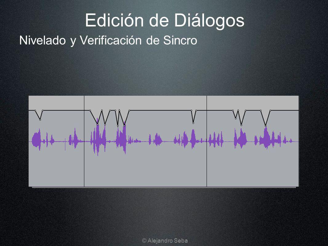 Edición de Diálogos Nivelado y Verificación de Sincro © Alejandro Seba
