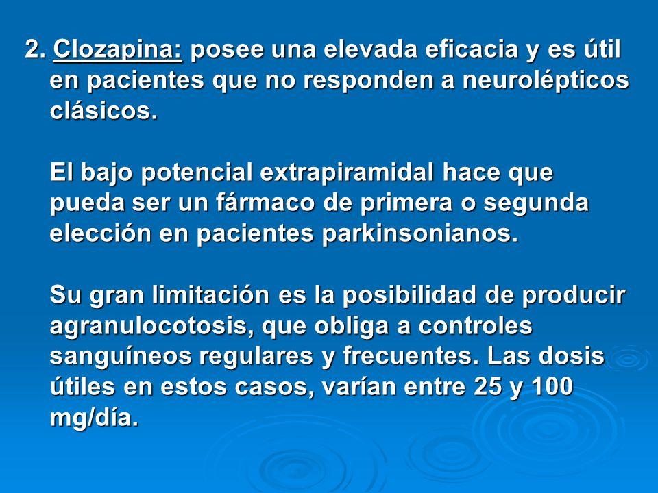 2. Clozapina: posee una elevada eficacia y es útil en pacientes que no responden a neurolépticos clásicos.