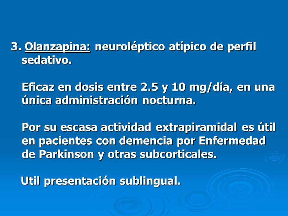 3. Olanzapina: neuroléptico atípico de perfil sedativo.