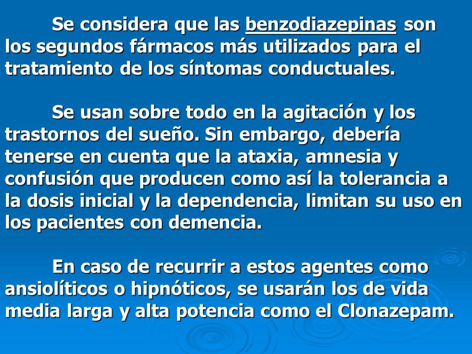 Se considera que las benzodiazepinas son los segundos fármacos más utilizados para el tratamiento de los síntomas conductuales.