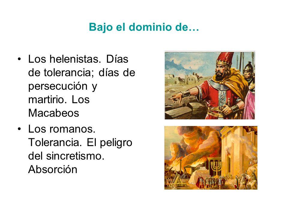 Bajo el dominio de… Los helenistas. Días de tolerancia; días de persecución y martirio. Los Macabeos.