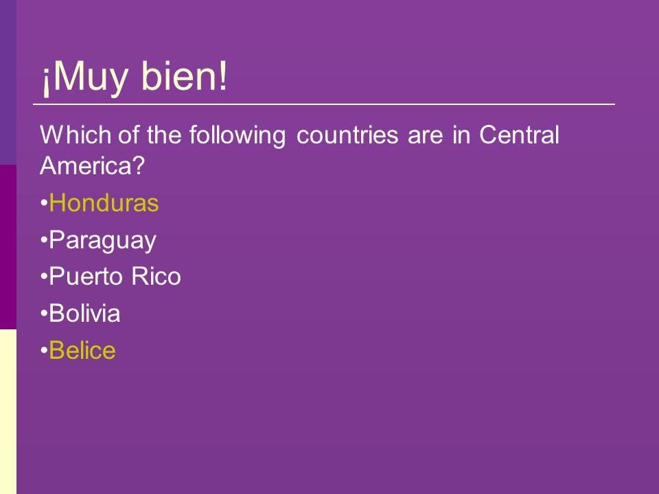 ¡Muy bien! Which of the following countries are in Central America