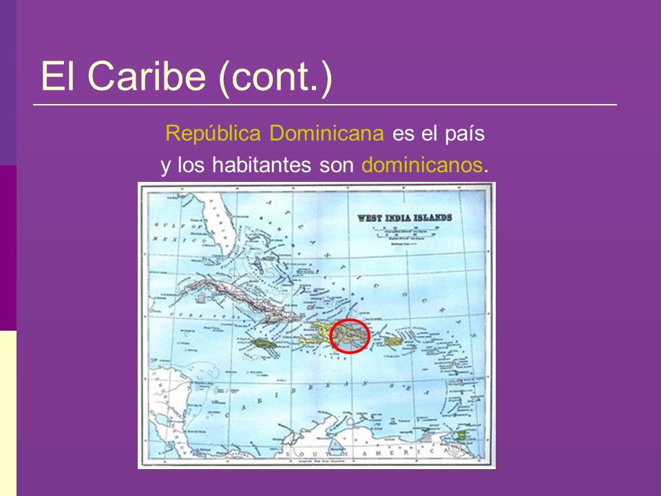El Caribe (cont.) República Dominicana es el país