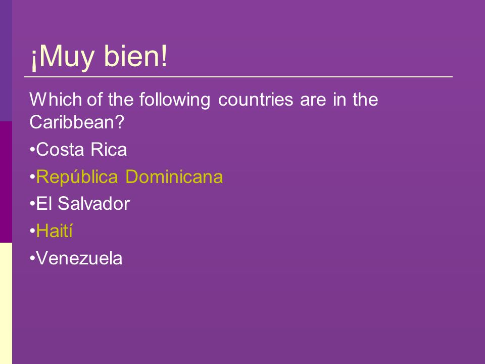 ¡Muy bien! Which of the following countries are in the Caribbean