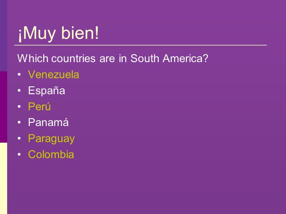 ¡Muy bien! Which countries are in South America Venezuela España Perú