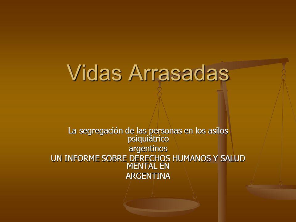 Vidas Arrasadas La segregación de las personas en los asilos psiquiátrico. argentinos. UN INFORME SOBRE DERECHOS HUMANOS Y SALUD MENTAL EN.