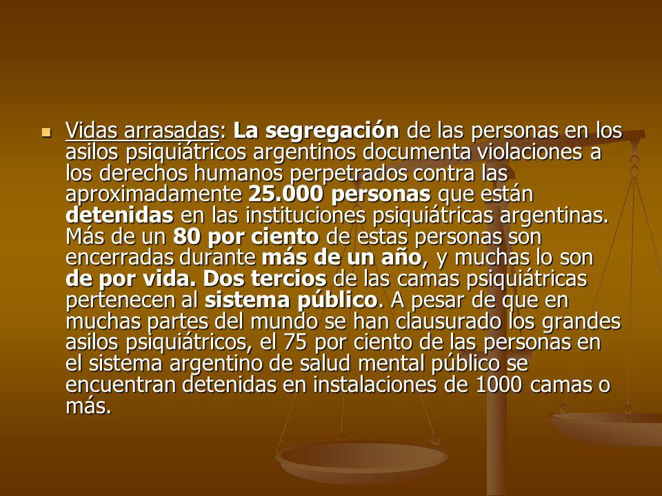 Vidas arrasadas: La segregación de las personas en los asilos psiquiátricos argentinos documenta violaciones a los derechos humanos perpetrados contra las aproximadamente 25.000 personas que están detenidas en las instituciones psiquiátricas argentinas.