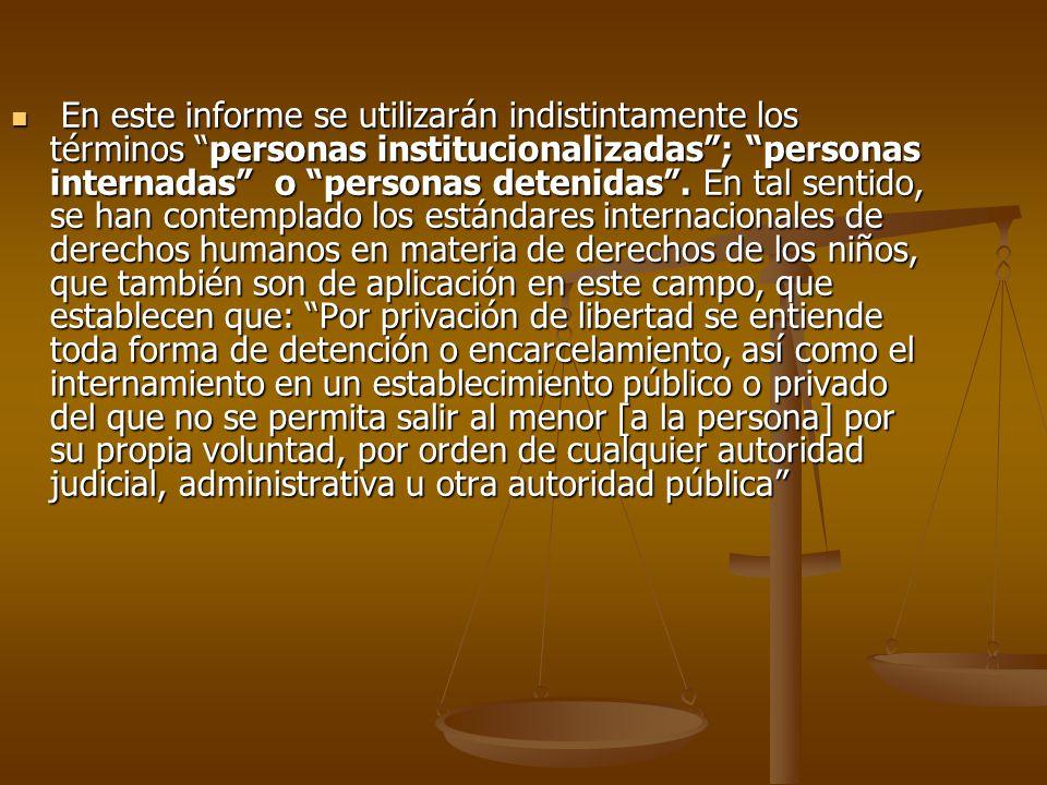 En este informe se utilizarán indistintamente los términos personas institucionalizadas ; personas internadas o personas detenidas .