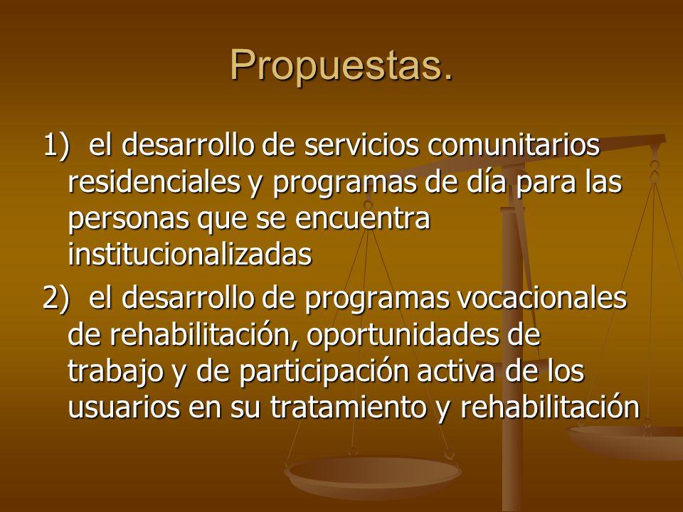Propuestas. 1) el desarrollo de servicios comunitarios residenciales y programas de día para las personas que se encuentra institucionalizadas.
