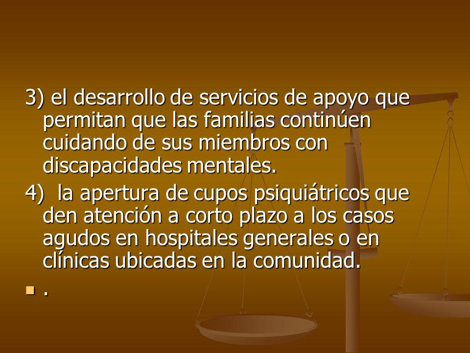 3) el desarrollo de servicios de apoyo que permitan que las familias continúen cuidando de sus miembros con discapacidades mentales.