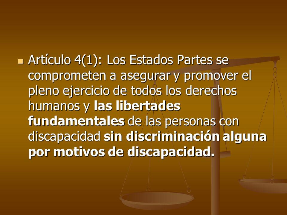 Artículo 4(1): Los Estados Partes se comprometen a asegurar y promover el pleno ejercicio de todos los derechos humanos y las libertades fundamentales de las personas con discapacidad sin discriminación alguna por motivos de discapacidad.